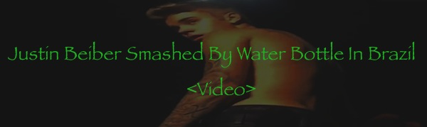 Justin Bieber Smashed By Water Bottle In Brazil
